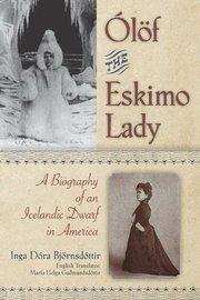 <em>Ólöf the Eskimo Lady: A Biography of an Icelandic Dwarf in America</em>
